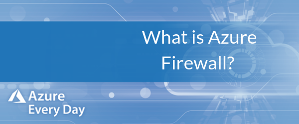 What is Azure Firewall_