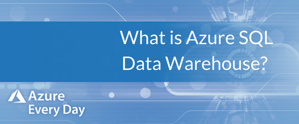 What is Azure SQL Data Warehouse_