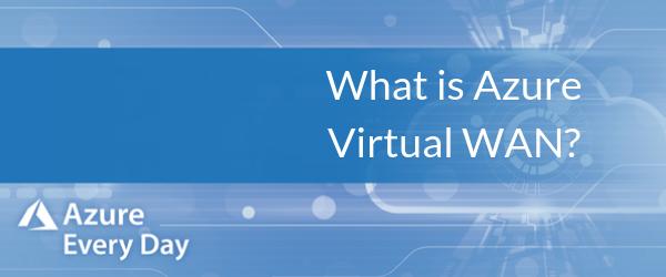 What is Azure Virtual WAN_ (1)