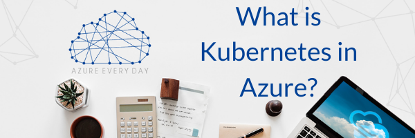 What is Kubernetes in Azure_