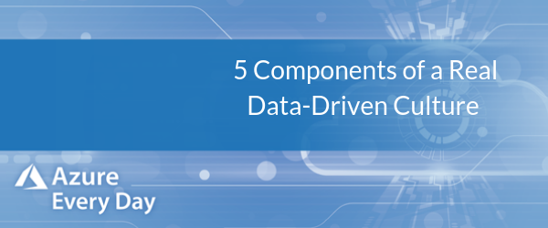 Azure Data Week - 5 Components of a Real Data-Driven Culture