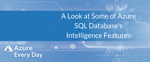 A Look at Some of Azure SQL Database's Intelligence Features
