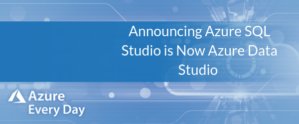 Announcing Azure SQL Studio is Now Azure Data Studio