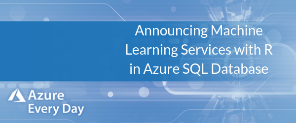 Announcing Machine Learning Services with R in Azure SQL Database