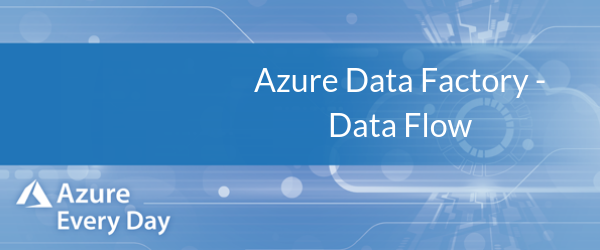 Azure Data Factory - Data Flow