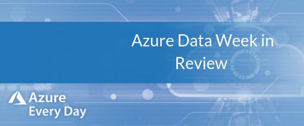 Azure Data Week in Review