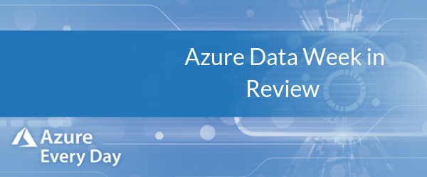 Azure Data Week in Review