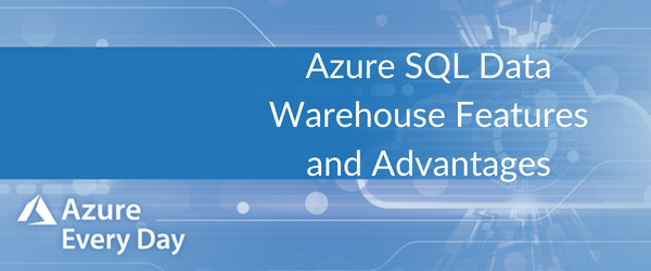 Azure SQL Data Warehouse Features and Advantages