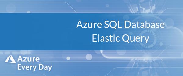 Azure SQL Database Elastic Query