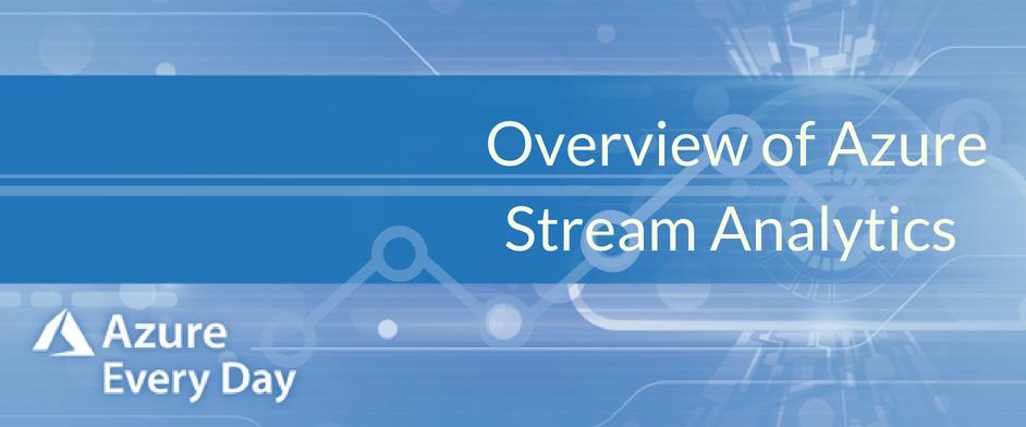 Overview of Azure Stream Analytics