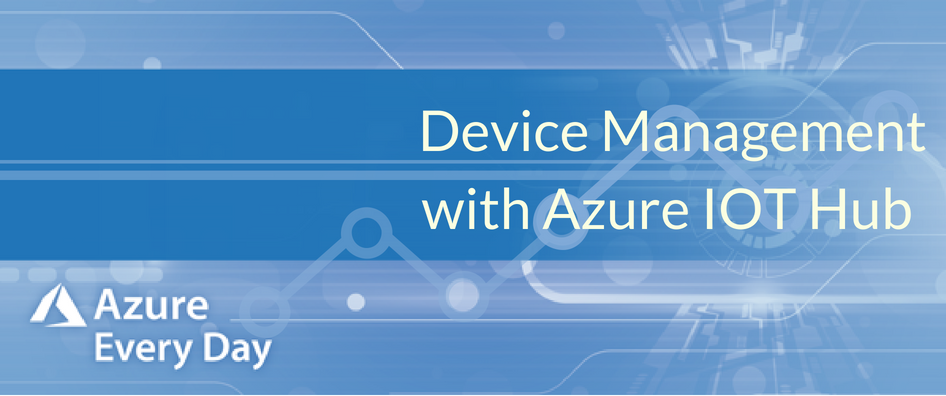Device Management with Azure IoT Hub