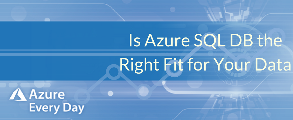 Is Azure SQL Database the Right Fit for Your Data?