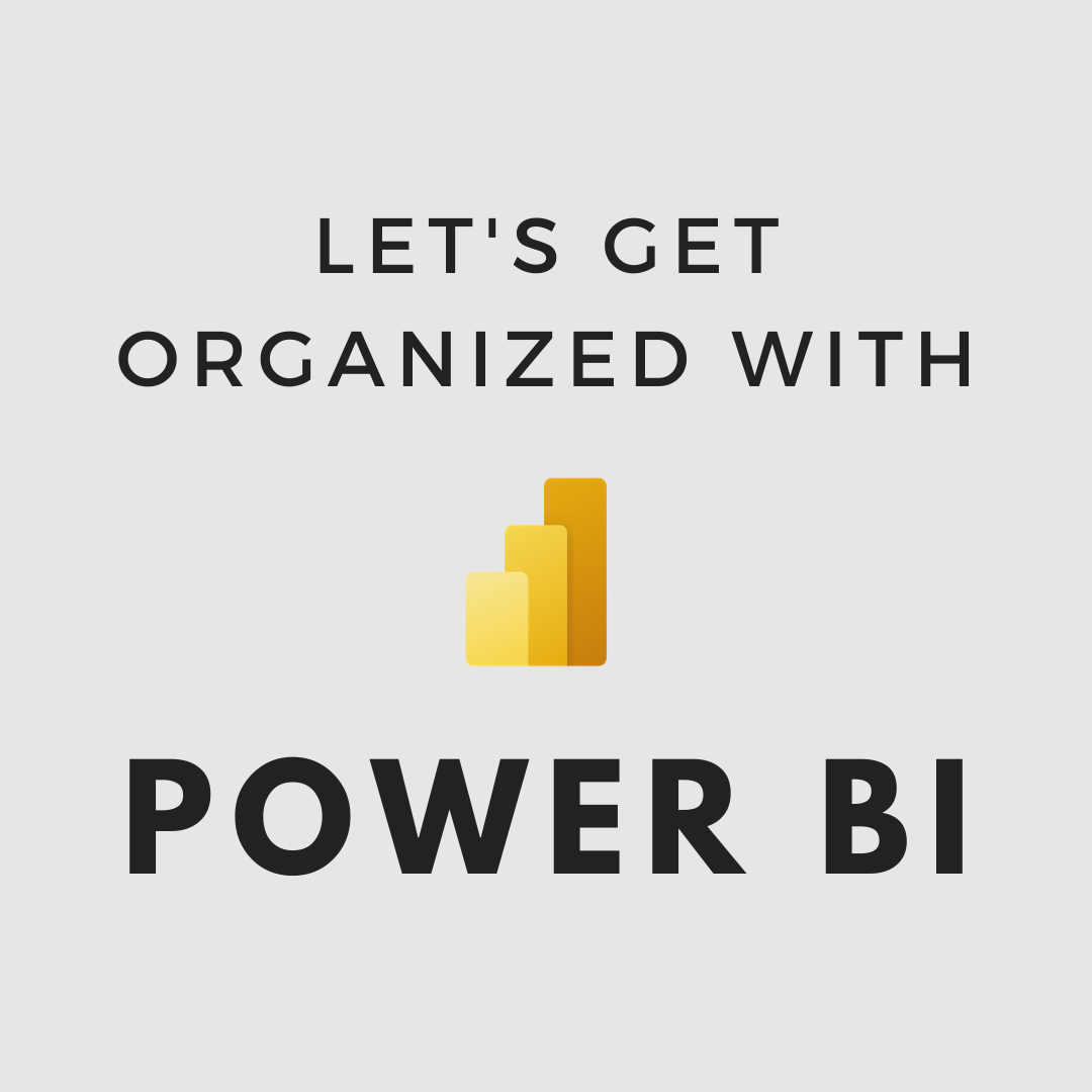 Let's Get Organized With Power BI