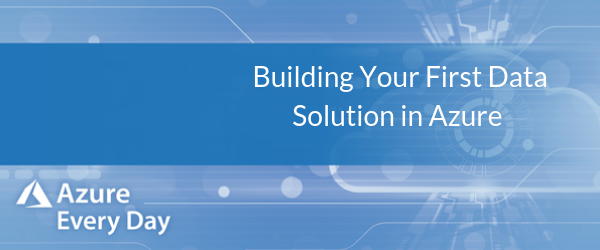 Building Your First Data Solution in Azure