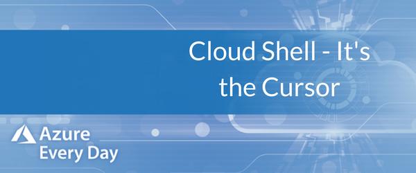 Cloud Shell - It's the Cursor