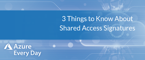3 Things to Know About Shared Access Signatures