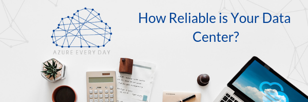 How Reliable is Your Data Center?