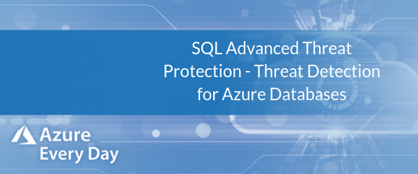SQL Advanced Threat Protection - Threat Detection for Azure Databases