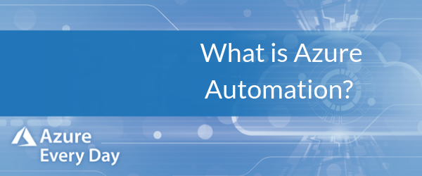 What is Azure Automation?