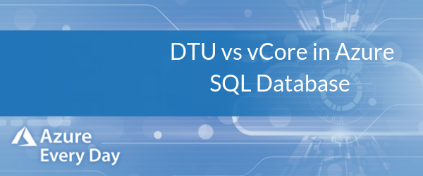 DTU vs vCore in Azure SQL Database