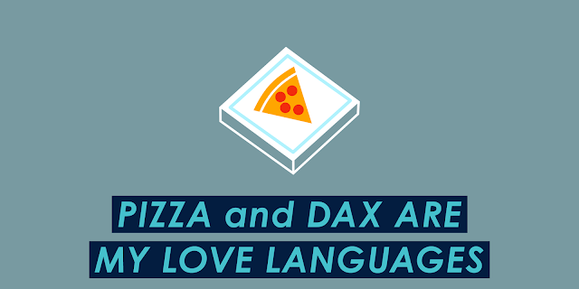Pizza and DAX are my Love Languages