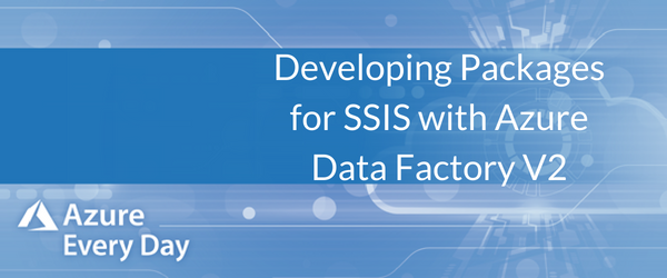 Developing Packages for SSIS in Azure Data Factory V2