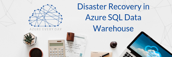 Disaster Recovery in Azure SQL Data Warehouse