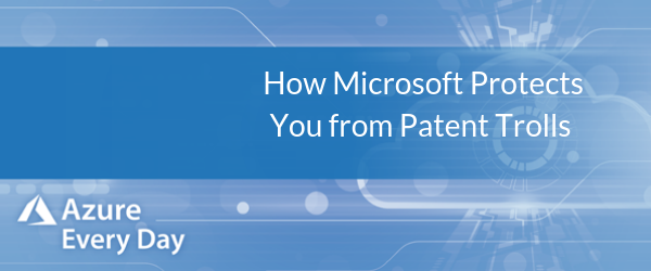 How Microsoft Protects You from Patent Trolls