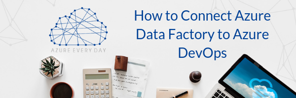 How to Connect Azure Data Factory to Azure DevOps