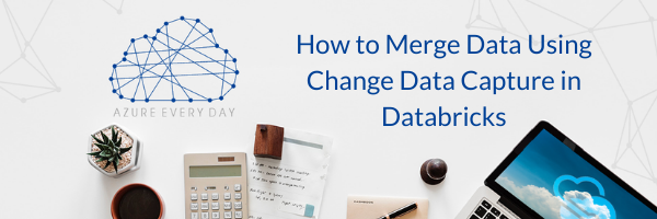 How to Merge Data Using Change Data Capture in Databricks