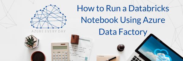 How to Run a Databricks Notebook Using Azure Data Factory