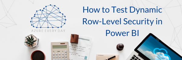 How to Test Dynamic Row-Level Security in Power BI