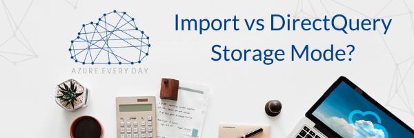Import vs DirectQuery Storage Mode?