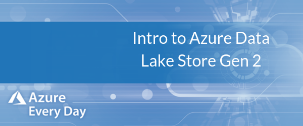 Intro to Azure Data Lake Store Gen 2 (1)