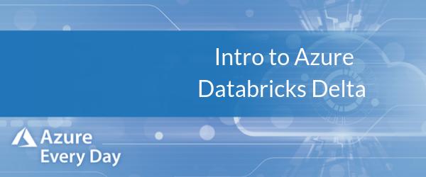 Intro to Azure Databricks Delta