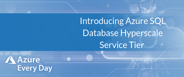 Introducing Azure SQL Database Hyperscale Service Tier