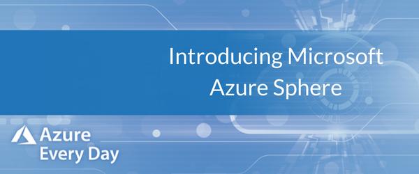 Introducing Microsoft Azure Sphere