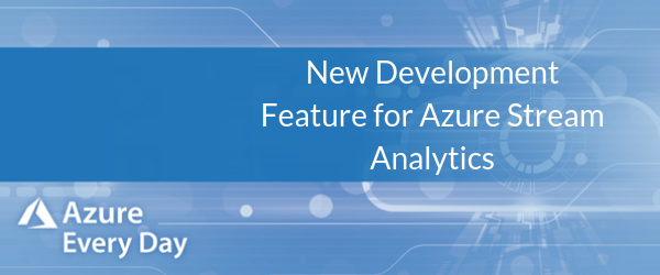 New Development Feature for Azure Stream Analytics