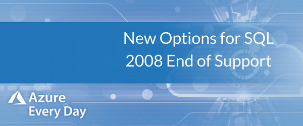 New Options for SQL 2008 End of Support