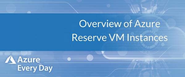 Overview of Azure Reserve VM Instances