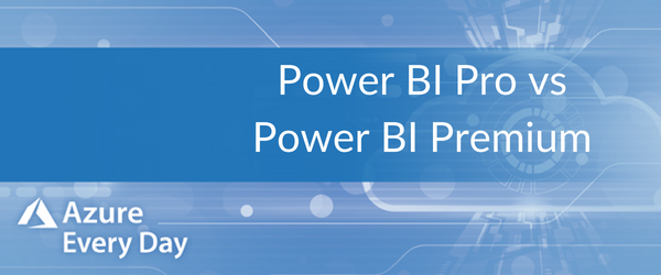 Power BI Pro vs Power BI Premium