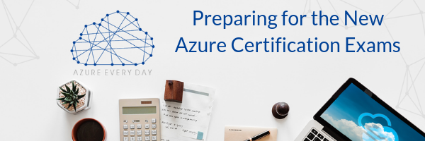 Preparing for the New Azure Certification Exams