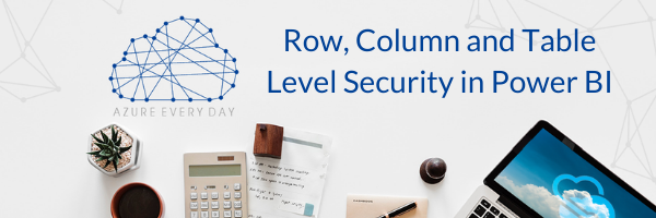 Row, Column and Table Level Security in Power BI
