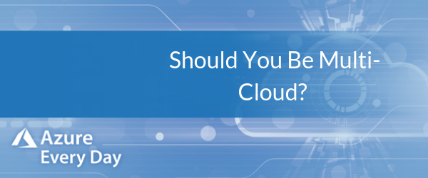 Should You Be Multi-cloud?