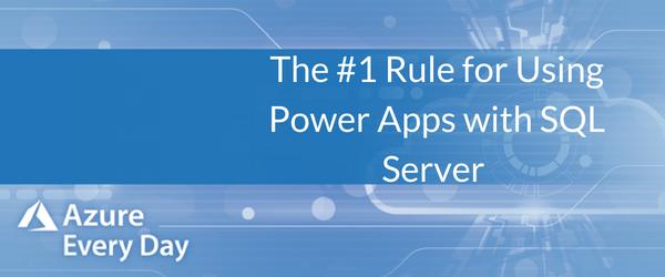 The #1 Rule for Using PowerApps with SQL Server