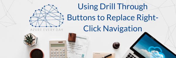 Using Drill Through Buttons to Replace Right-Click Navigation in Power BI