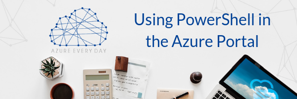 Using PowerShell in the Azure Portal