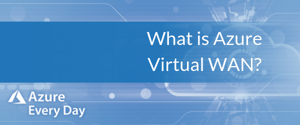 What is Azure Virtual WAN?