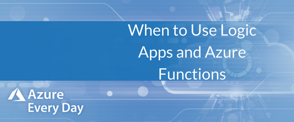 When to Use Logic Apps and Azure Functions