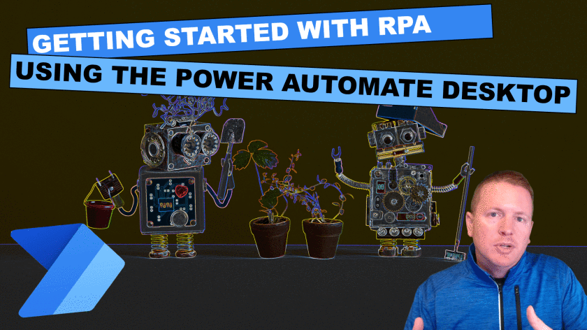 Getting Started With Robotic Process Automation (RPA) Using The Power Automate Desktop